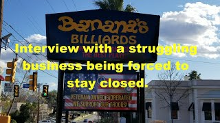 Banana's Billiards:  Interview with a struggling Pool Hall.  A business being forced to stay closed.
