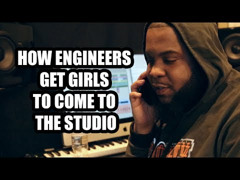HOW ENGINEERS GET GIRLS TO COME TO THE STUDIO