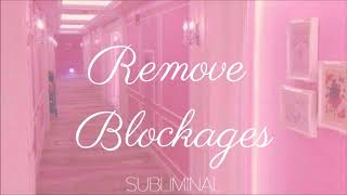 Remove Blockages ll Subliminal