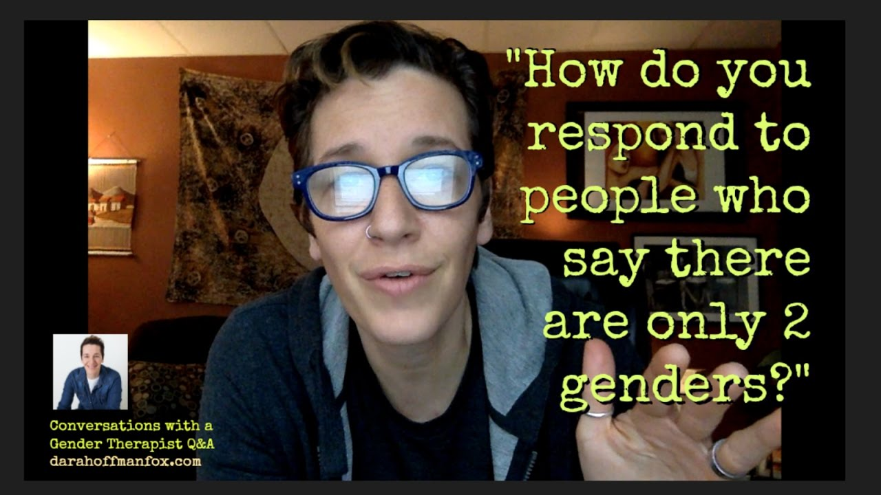 gender therapist q a people who say there are only 2 genders how