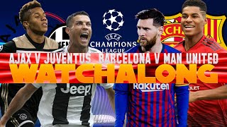 BARCELONA VS MAN UNITED & AJAX VS JUVENTUS DOUBLE WATCHALONG CHAMPIONS LEAGUE