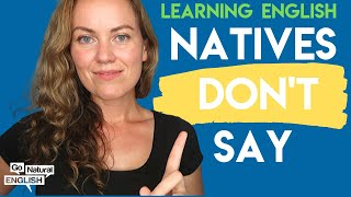 6 Things Native English Speakers Never Say