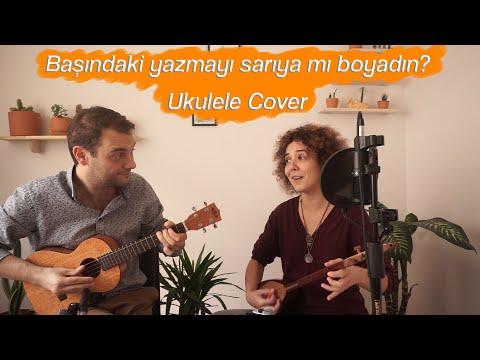 Başındaki Yazmayı Sarıya mı Boyadın? - Ayşe Özaltın & Erkin Soylu (Ukulele Cover)