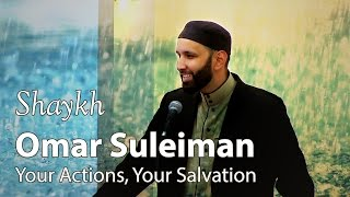 Shaykh Omar Suleiman - Your Actions, Your Salvation