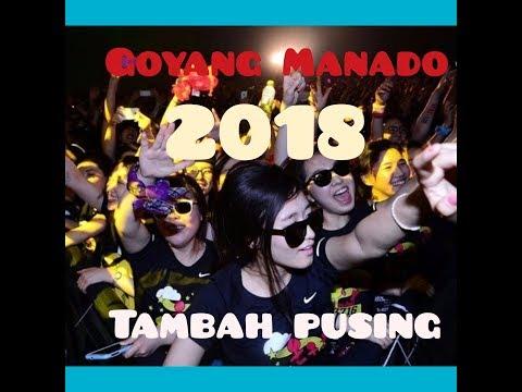 Tambah Pusing  Goyang Manado 2018
