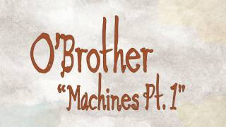 Watch Obrother Machines Pt 1 video