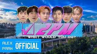 2PM - What Would You Do