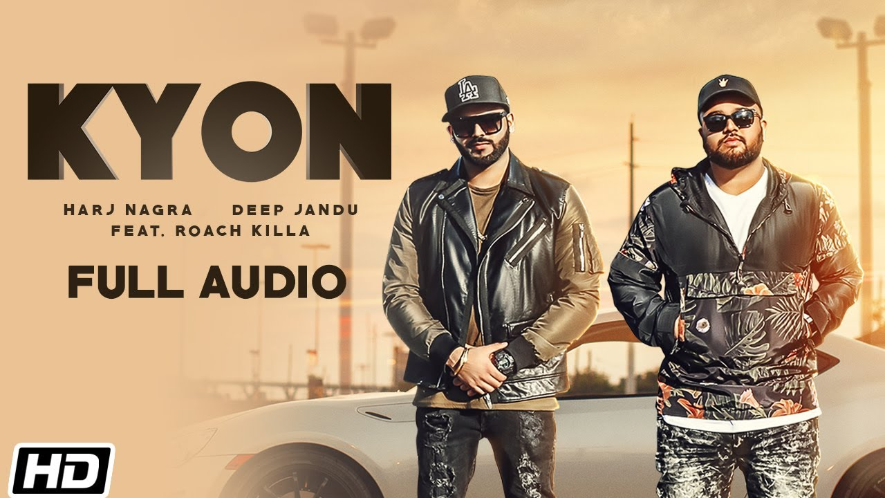 Kyon feat. Roach Killa | Full Audio | Harj Nagra | Deep Jandu | Latest Punjabi Songs