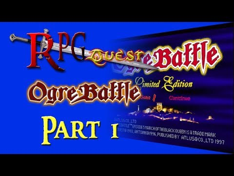 RPG Quest #140: Ogre Battle: The March Of The Black Queen (PS1) Part 1
