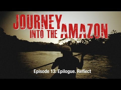 "Ep. 13 Journey into the Amazon - ""Epilogue. Reflect."""