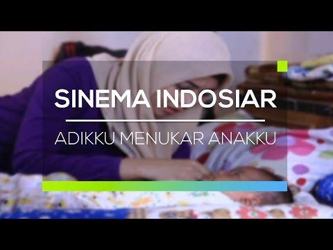 Sinema Indosiar - Adikku Menukar Anakku