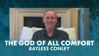 The God Of All Comfort | Bayless Conley