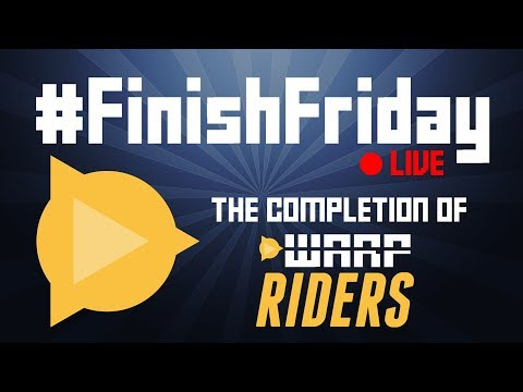 #FinishFriday LIVE - The Completion of Warp Riders