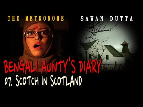 07 SCOTCH IN SCOTLAND | BENGALI AUNTY'S DIARY | SAWAN DUTTA | THE METRONOME