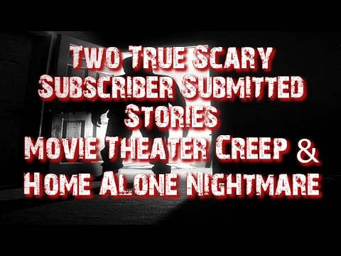 """Two True Scary Subscriber Submitted Stories """"Theater Creep & Home Alone Nightmare"""""""