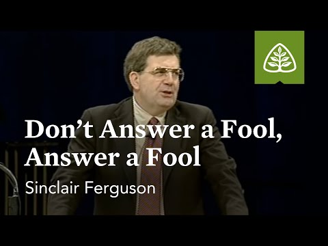Sinclair Ferguson: Don't Answer a Fool, Answer a Fool