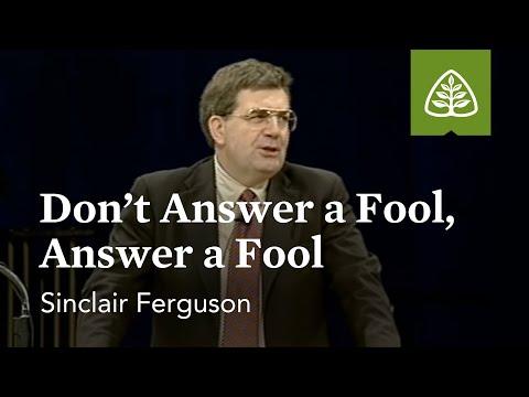 Sinclair Ferguson: Don't Answer A Fool, Answer A Fool