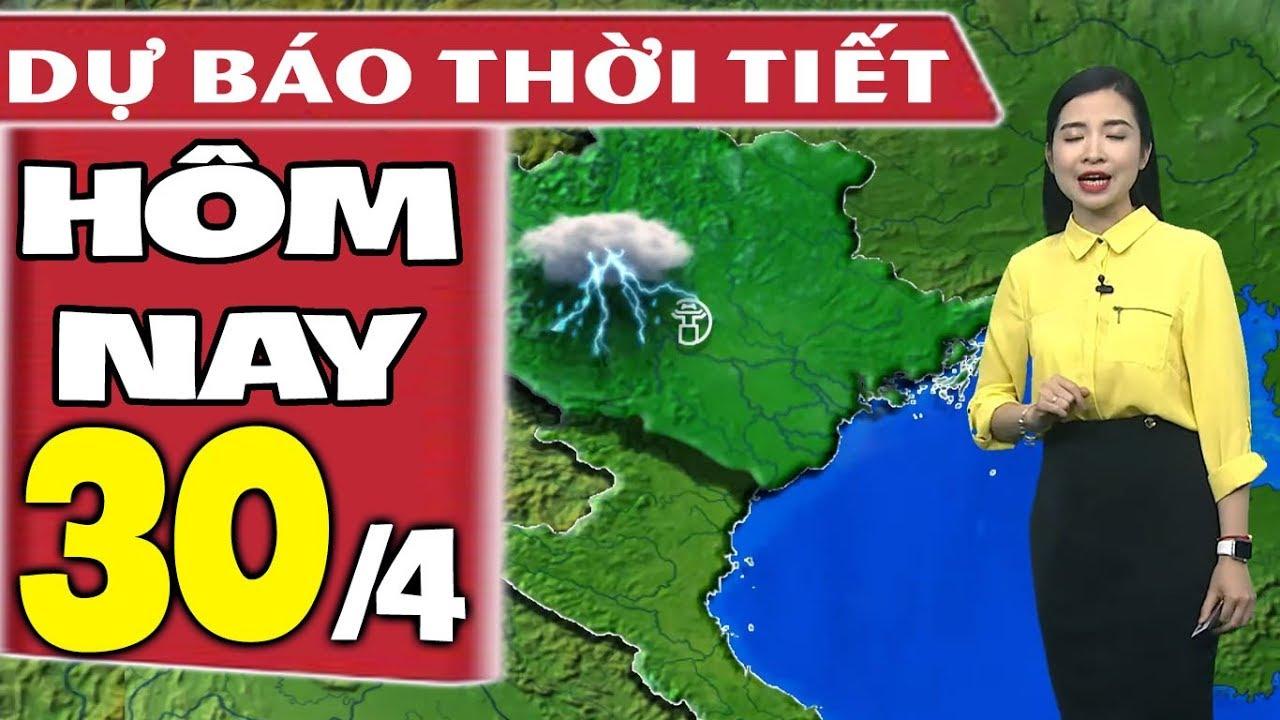 Dự báo thời tiết hôm nay mới nhất ngày 30/4 | Dự báo thời tiết 3 ngày tới