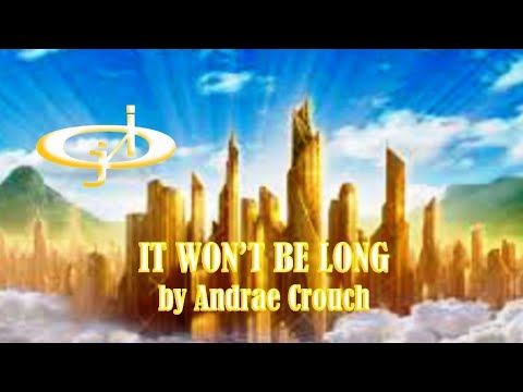 IT WON'T BE LONG, A TRIBUTE TO ANDRAE CROUCH