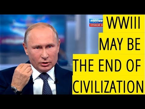 BREAKING: Putin - WWIII May Be End Of Civilization, And That Should Restrain Us!