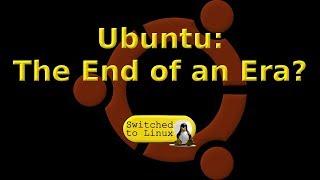 Ubuntu: The End of an Era?