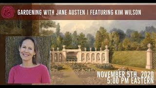 "Jane Austen & Co.: ""Gardening With Jane Austen,"" featuring author Kim Wilson"