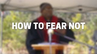 How to Fear Not