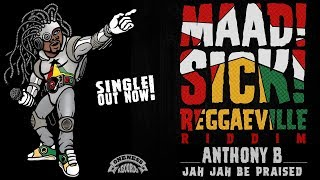 Anthony B - Jah Jah Be Praised [Official Audio | Maad Sick Reggaeville Riddim | OnenessRecords 2016]