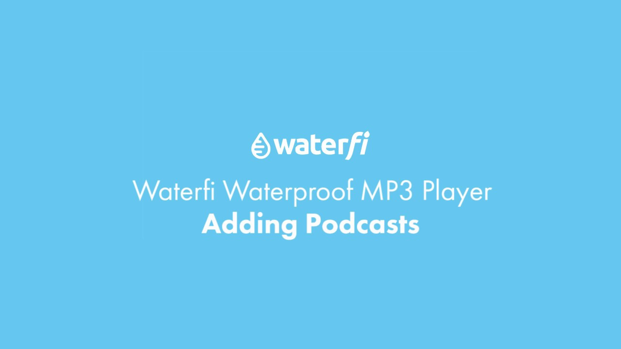 Waterfi Waterproof MP3 Player - Copying podcasts from iTunes to your player