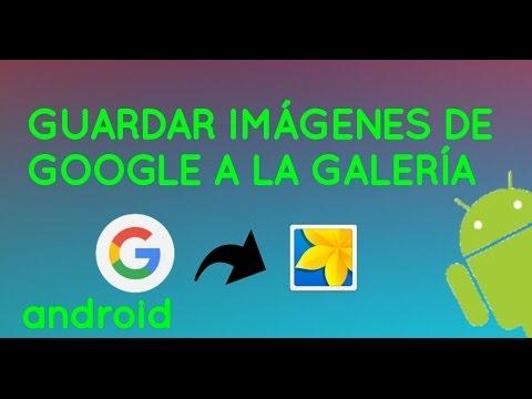 Guardar Imágenes De Google En Galería Android Youtube