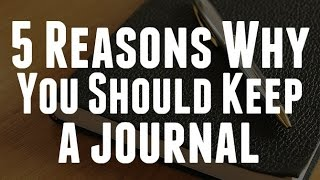 5 Reasons Why You Should Keep A Journal