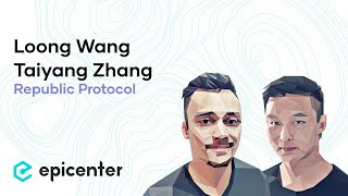 #230 Loong Wang & Taiyang Zhang: Republic Protocol – A Decentralized & Trustless Crypto Dark Pool