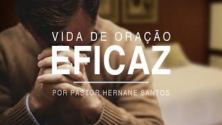 Vida de Oração Eficaz - Pr Hernane Santos