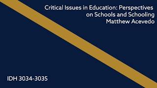IDH 3034-3035: Critical Issues in Education: Perspectives on Schools and Schooling