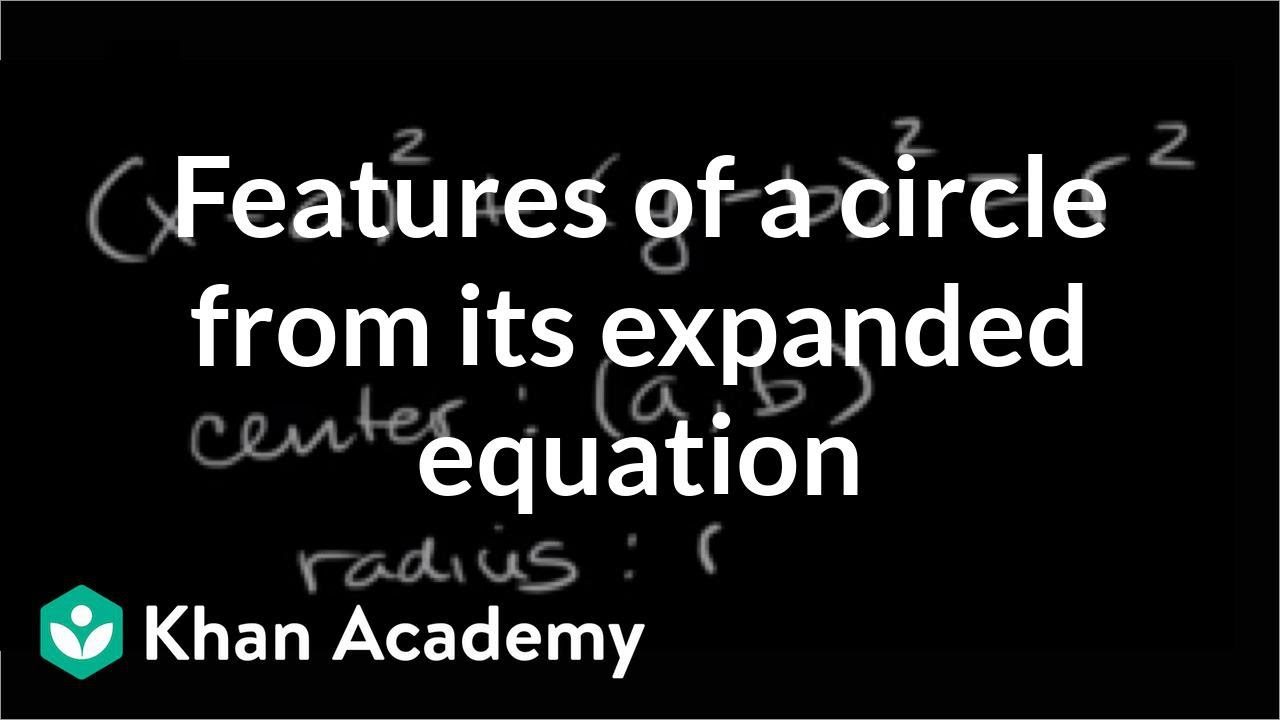 Features Of A Circle From Its Expanded Equation Analytic Geometry (video)  Khan Academy