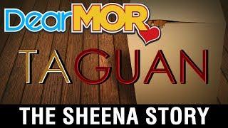"Dear MOR: ""Taguan"" The Sheena Story 06-12-17"