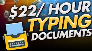 $22 per hour   make money typing documents 2020