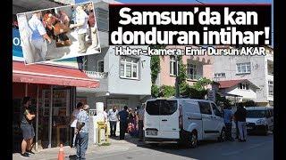 Samsun'da kan donduran İNTİHAR!