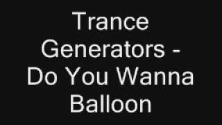 Trance Generators - Do you wanna balloon