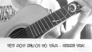 YÊU MỘT NGƯỜI VÔ TÂM - GUITAR COVER BY QUANG THAI
