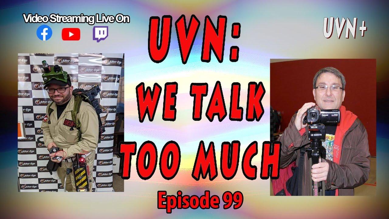 UVN: We Talk Too Much Episode 99