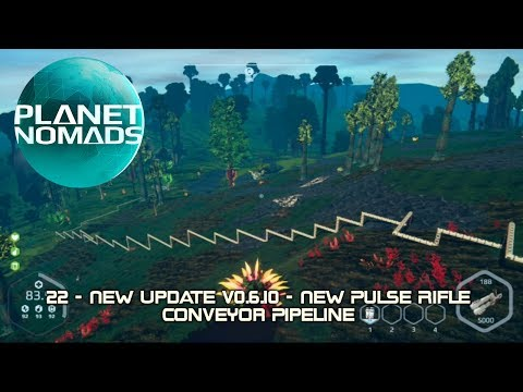 Planet Nomads - 22 - New Update v0.6.10 - New Pulse Rifle - Conveyor Pipeline