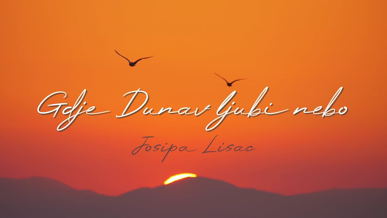Josipa Lisac Gdje Dunav Ljubi Nebo Official Lyric Video Youtube