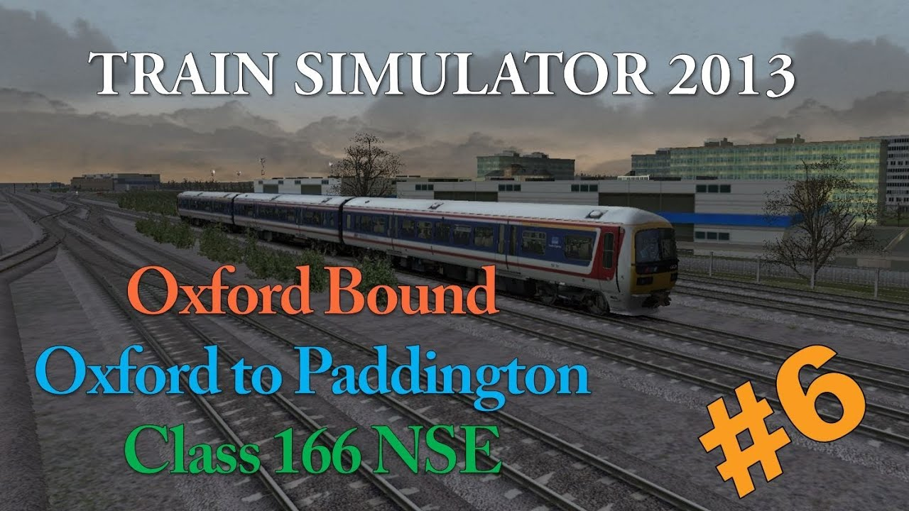 #6. Oxford Bound. Oxford to Paddington (Class 166 NSE) - TRAIN SIMULATOR 2013 - YouTube