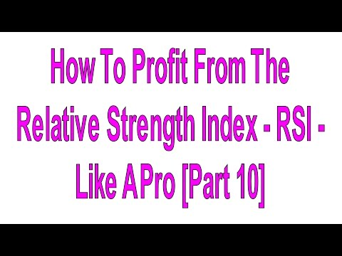 10: How To Profit From The Relative Strength Index - RSI - Like A Pro Part 10