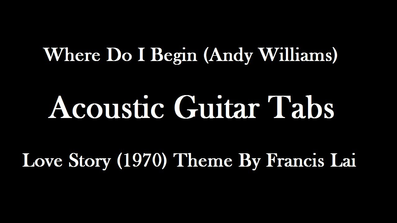 Where Do I Begin Andy Williams Easy Acoustic Guitar Tabs Love