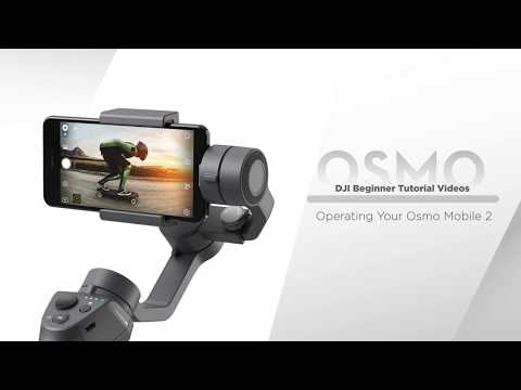DJI Osmo Mobile 2 | Operating Your Osmo Mobile 2