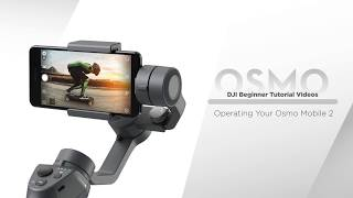 DJI Osmo Mobile 2 | Operating Your Osmo Mobile 2
