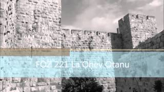 FOZ 221 La'Ohev Otanu