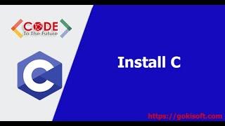 [ khoá học lập trình C ] Hướng dẫn cài đặt môi trường lập trình C - gokisoft.com
